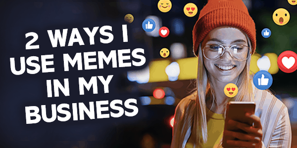 2 ways I use memes in my business